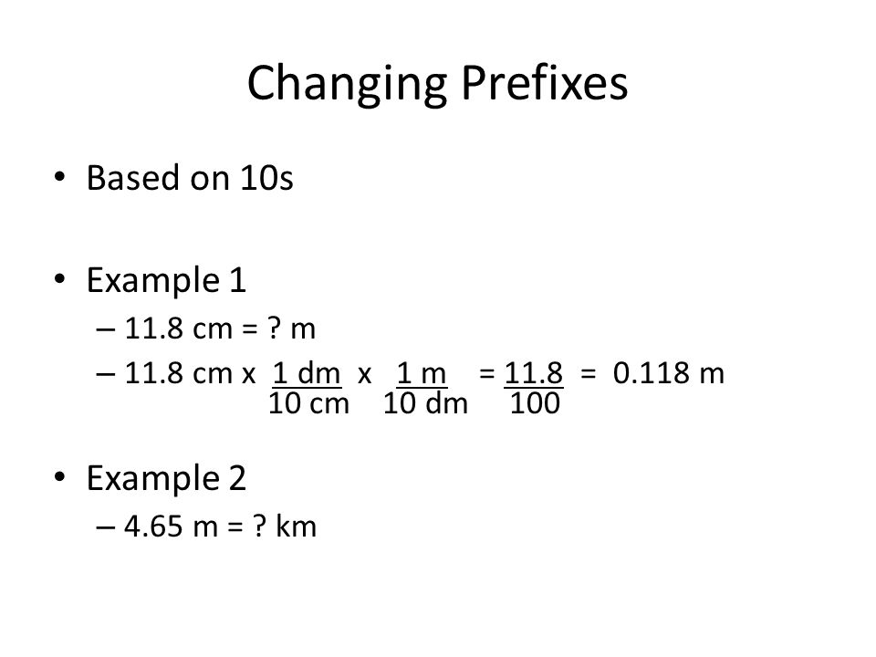 Changing Prefixes Based on 10s Example 1 Example 2 11.8 cm = m