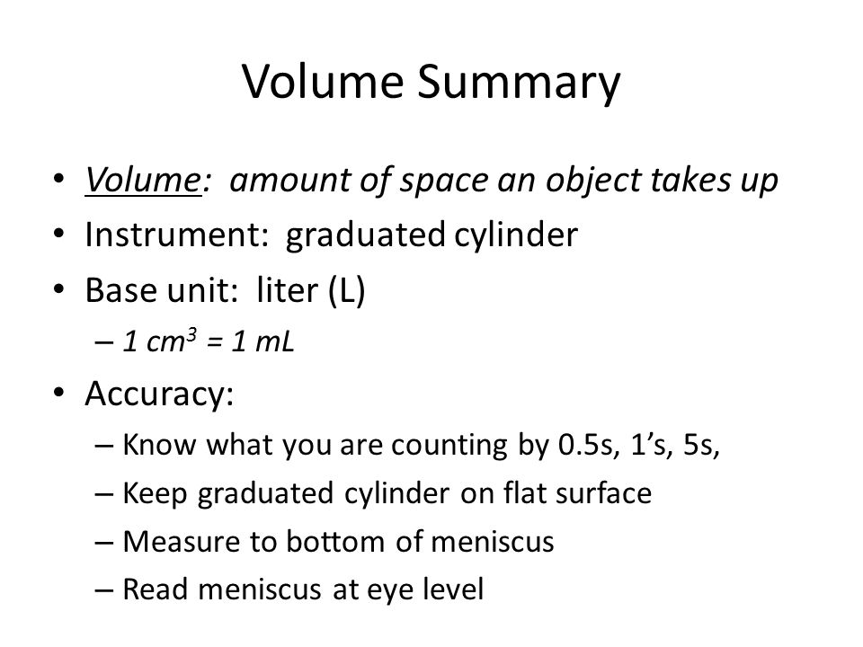 Volume Summary Volume: amount of space an object takes up