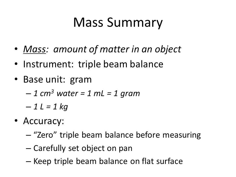 Mass Summary Mass: amount of matter in an object