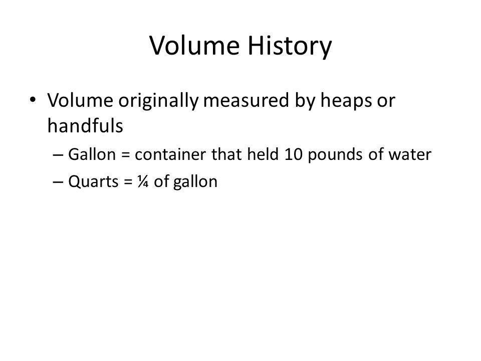 Volume History Volume originally measured by heaps or handfuls
