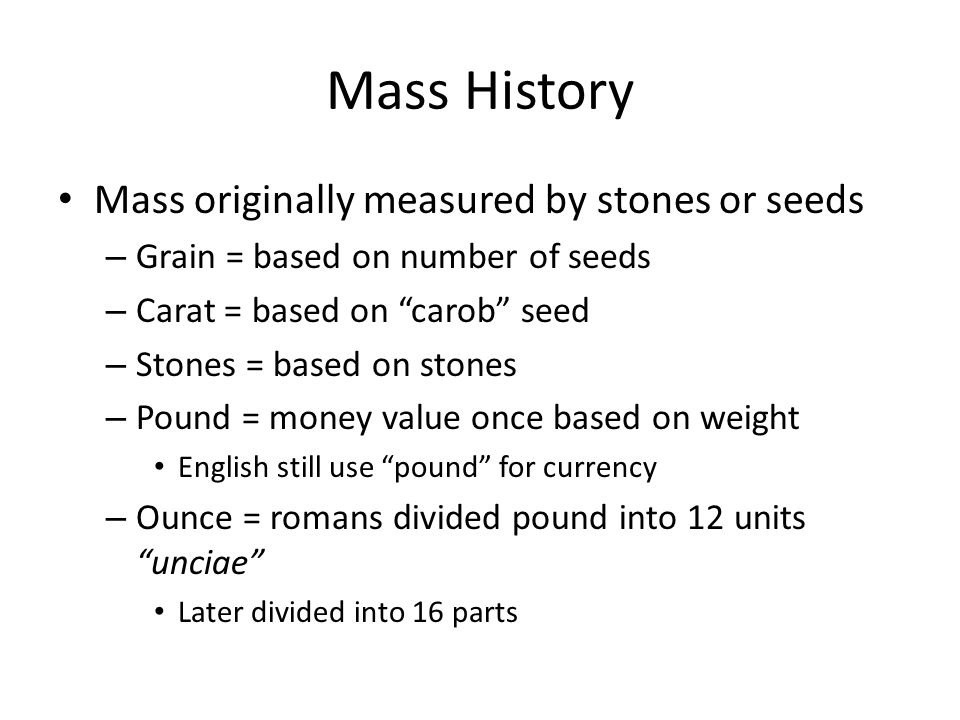Mass History Mass originally measured by stones or seeds