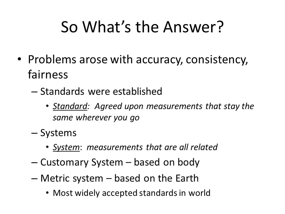 So What's the Answer Problems arose with accuracy, consistency, fairness. Standards were established.
