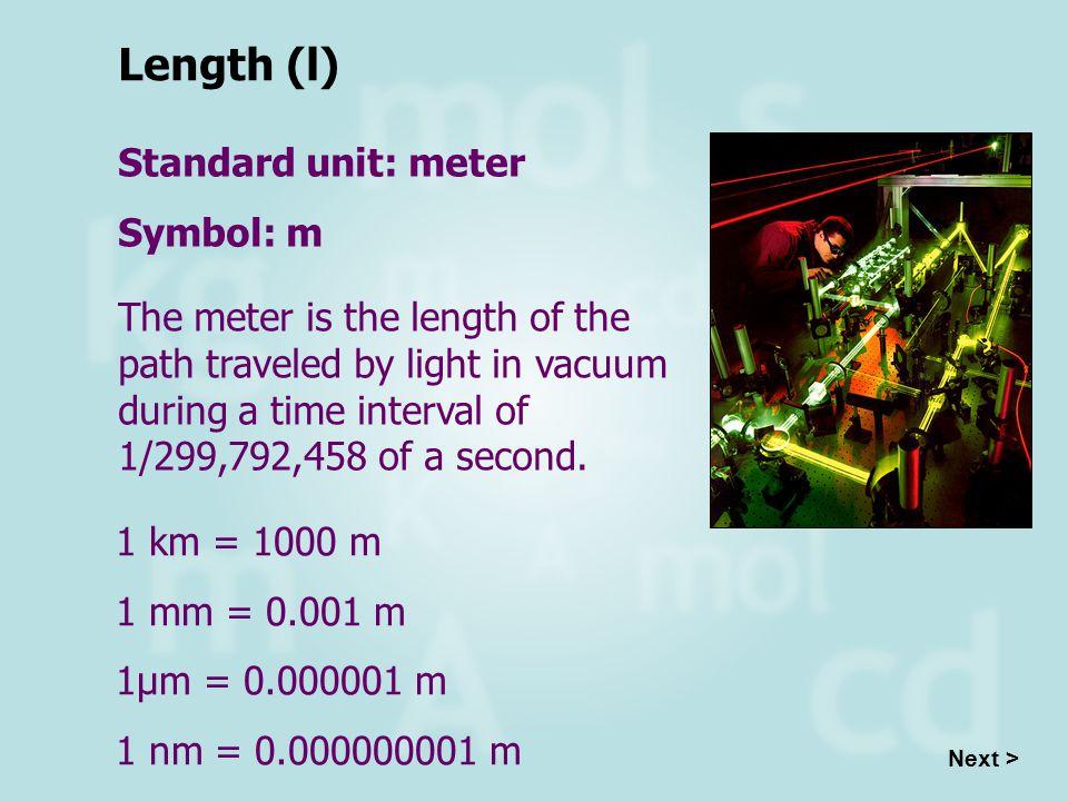 Length (l) Standard unit: meter Symbol: m