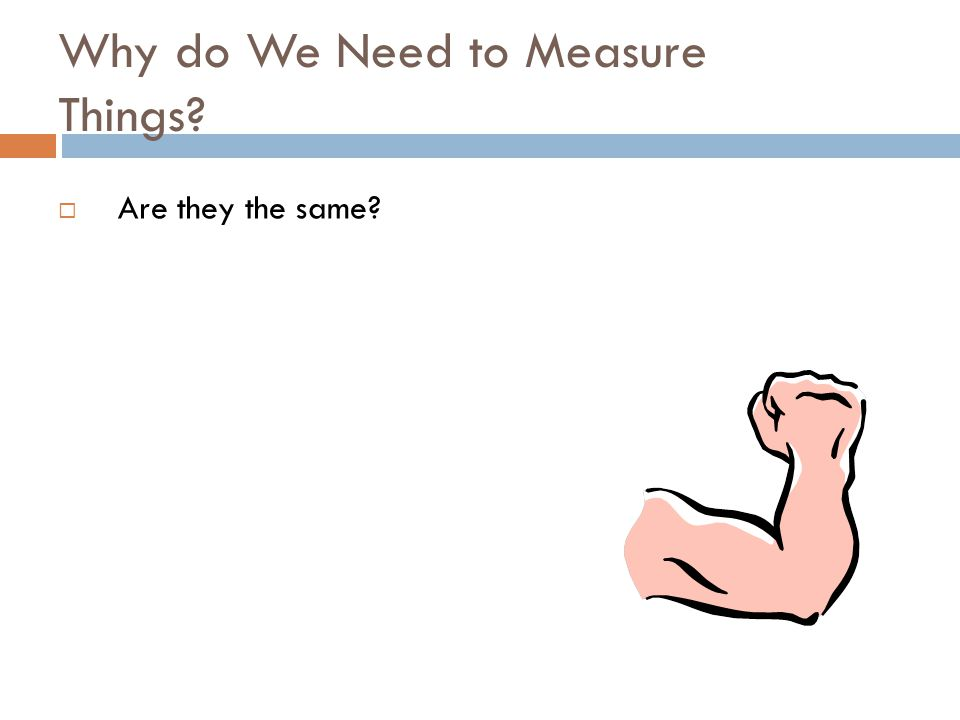 Why do We Need to Measure Things