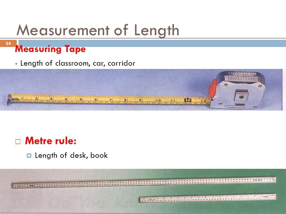 Measurement of Length Metre rule: Measuring Tape