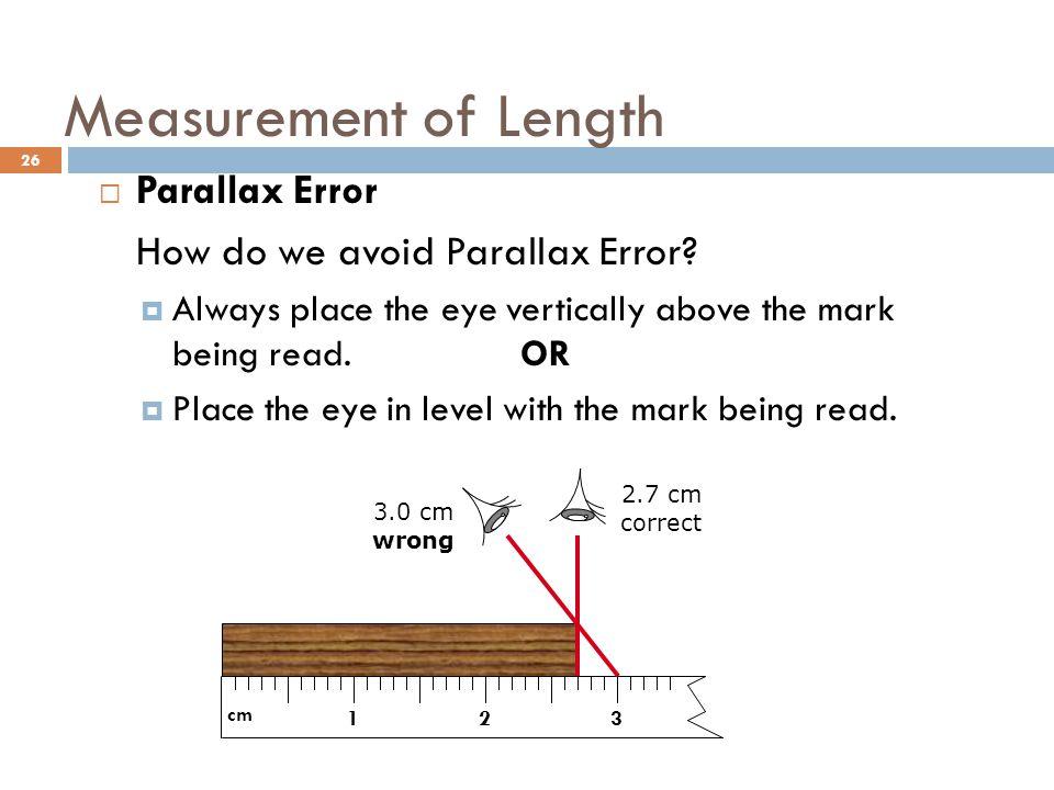 Measurement of Length Parallax Error How do we avoid Parallax Error