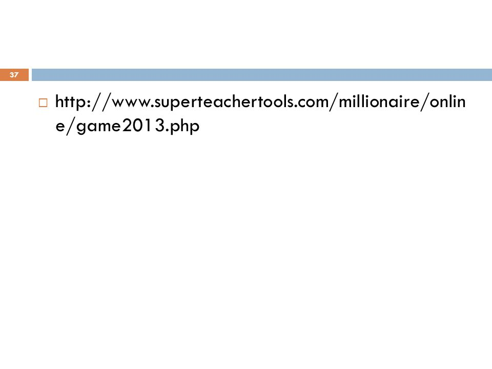http://www.superteachertools.com/millionaire/onlin e/game2013.php