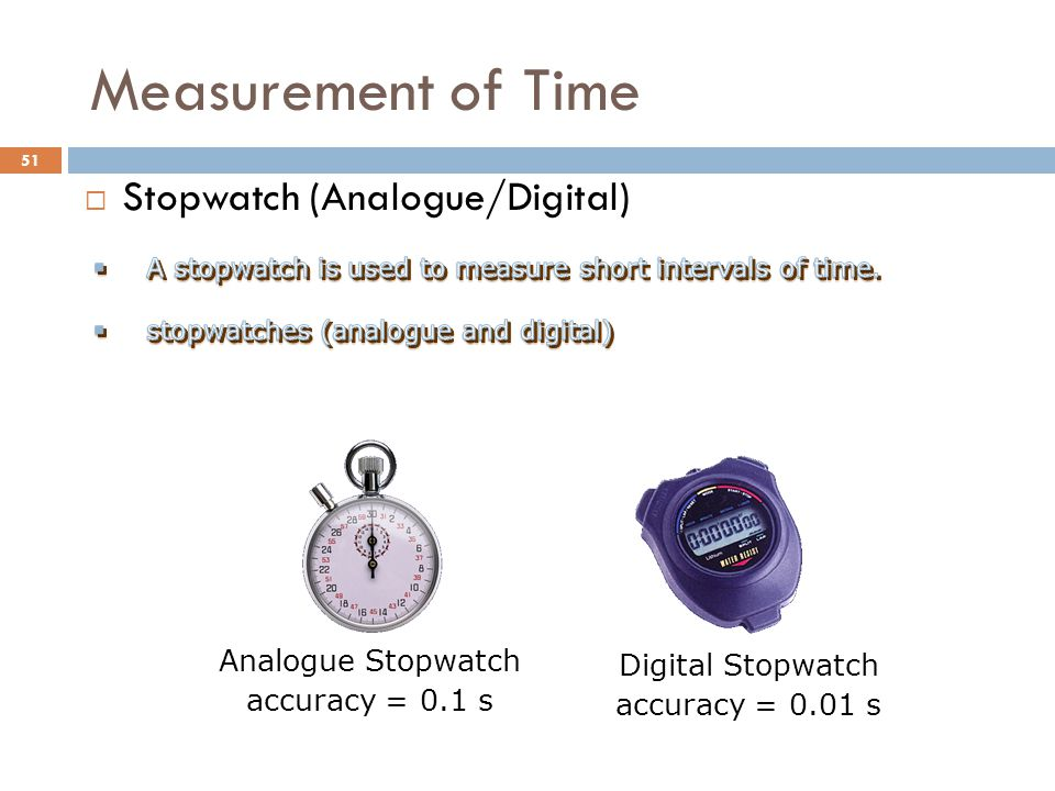 Measurement of Time Stopwatch (Analogue/Digital) Digital Stopwatch