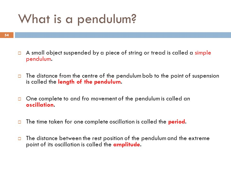 What is a pendulum A small object suspended by a piece of string or tread is called a simple pendulum.