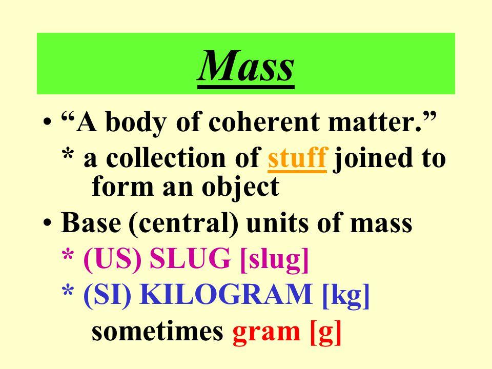 Mass A body of coherent matter.