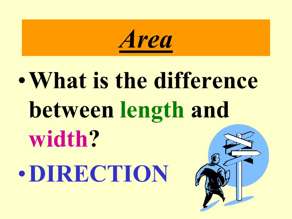 Area What is the difference between length and width DIRECTION