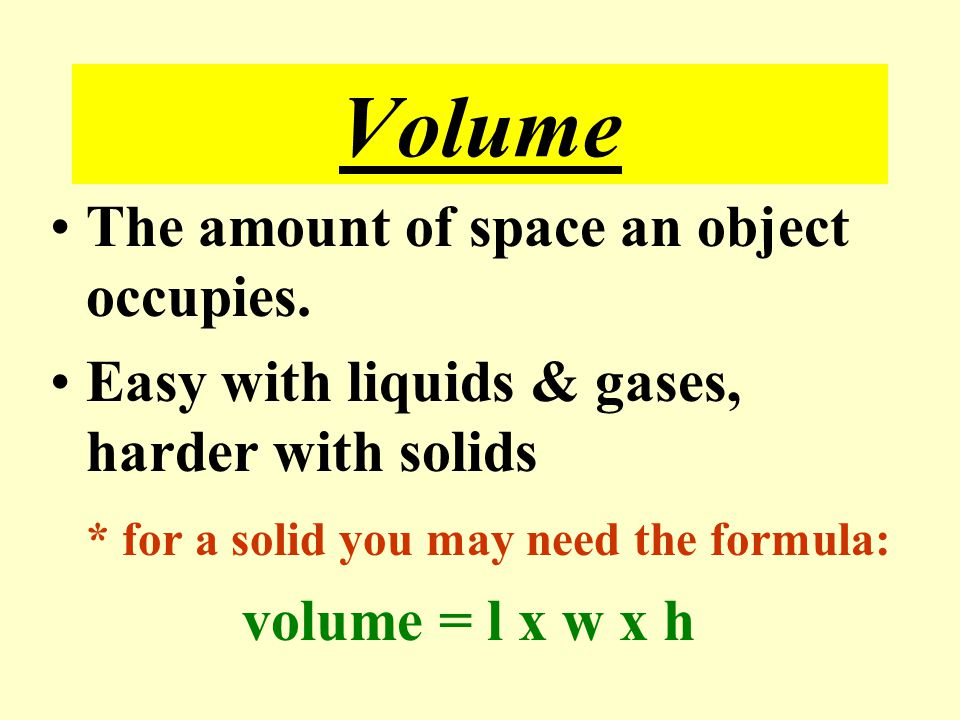Volume The amount of space an object occupies.