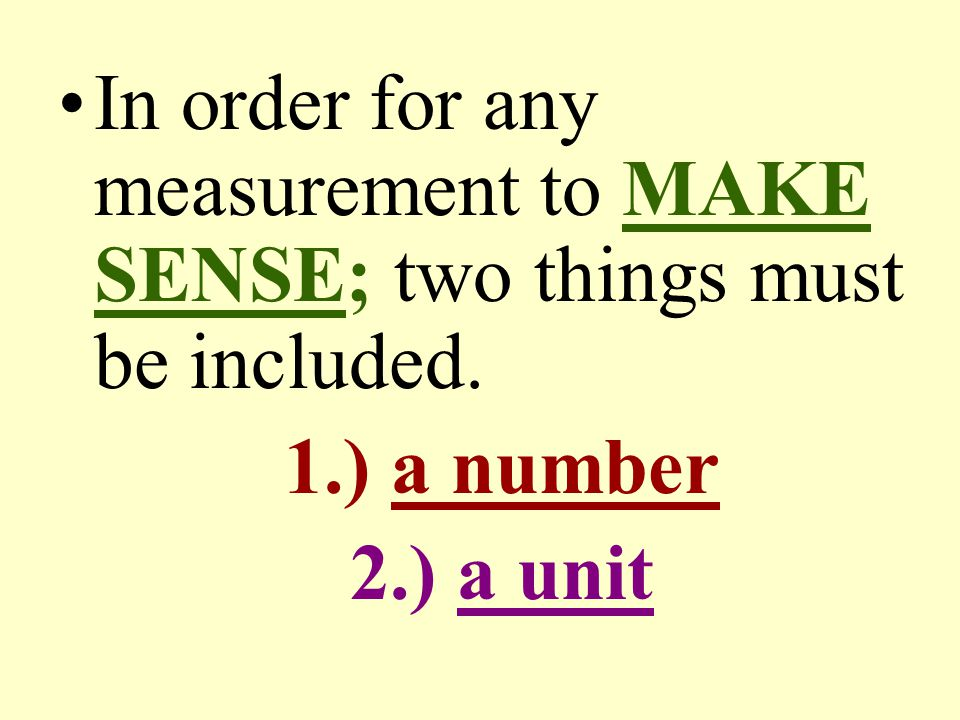 In order for any measurement to MAKE SENSE; two things must be included.