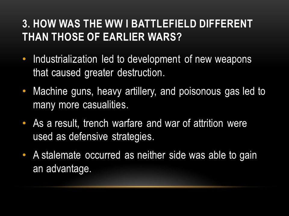 3. How was the WW I battlefield different than those of earlier wars