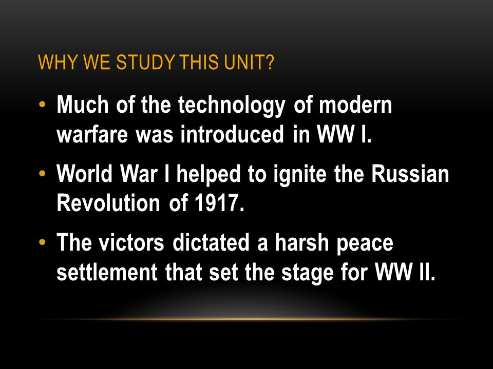 Much of the technology of modern warfare was introduced in WW I.