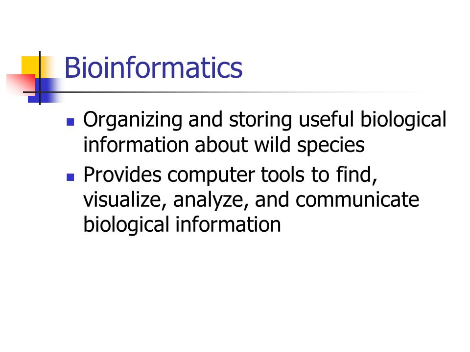 Bioinformatics Organizing and storing useful biological information about wild species.