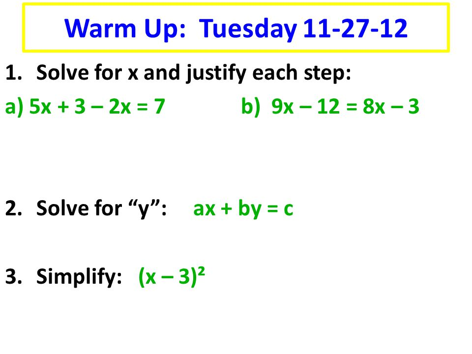 Warm Up: Tuesday 11-27-12 Solve for x and justify each step: