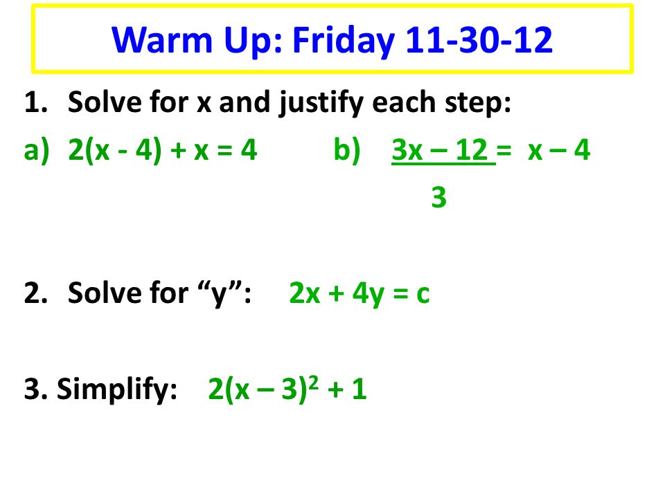 Warm Up: Friday 11-30-12 Solve for x and justify each step: