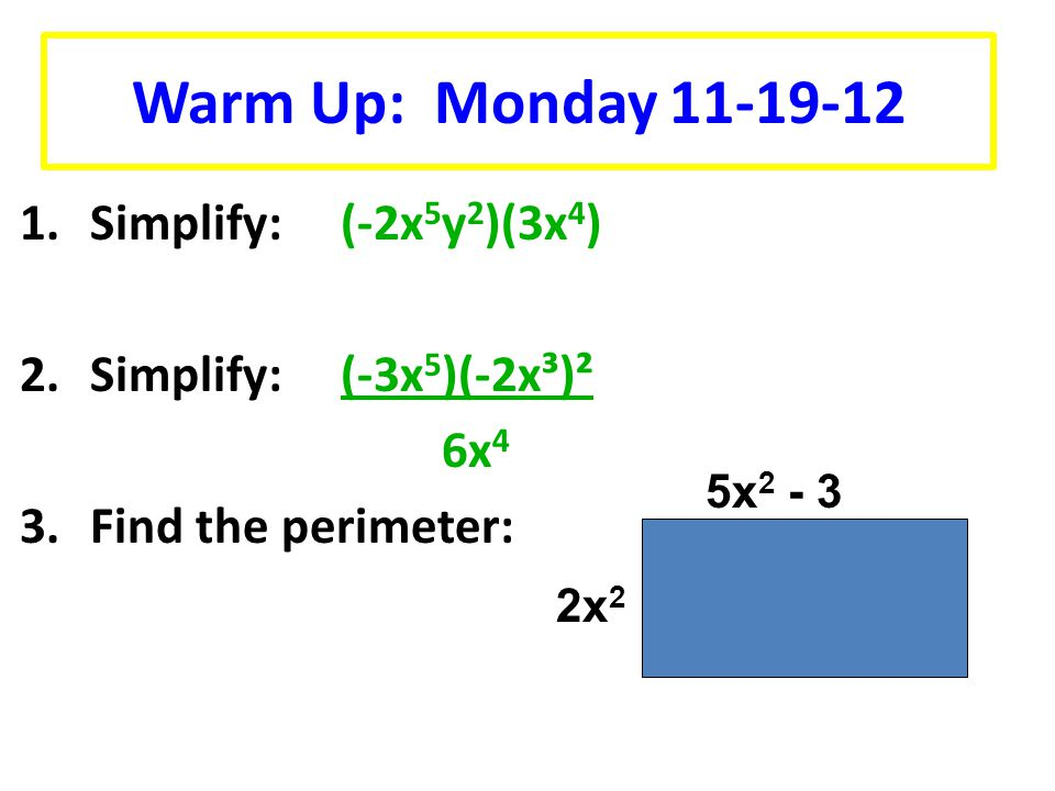 Warm Up: Monday 11-19-12 Simplify: (-2x5y2)(3x4)