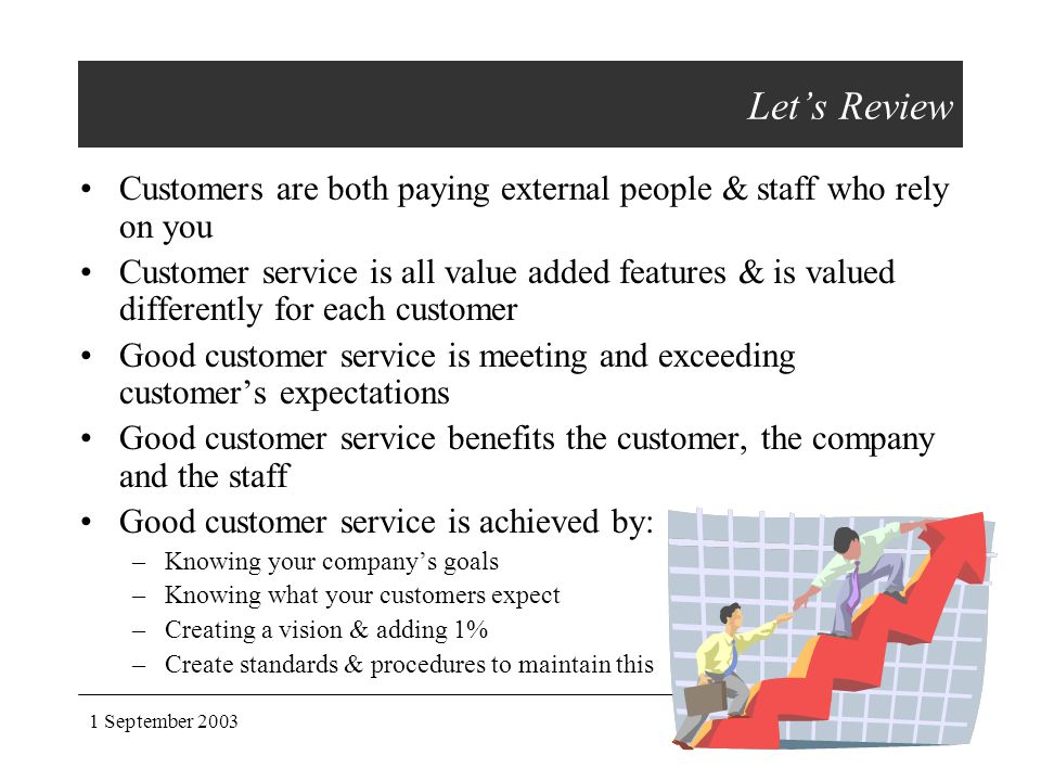 Let's Review Customers are both paying external people & staff who rely on you.