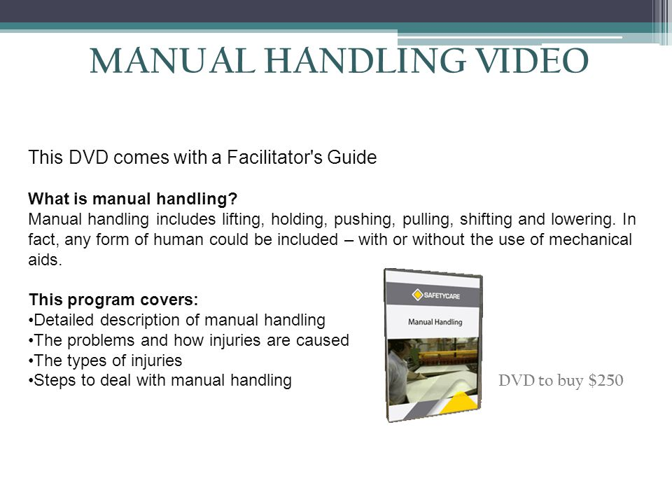 MANUAL HANDLING VIDEO This DVD comes with a Facilitator s Guide