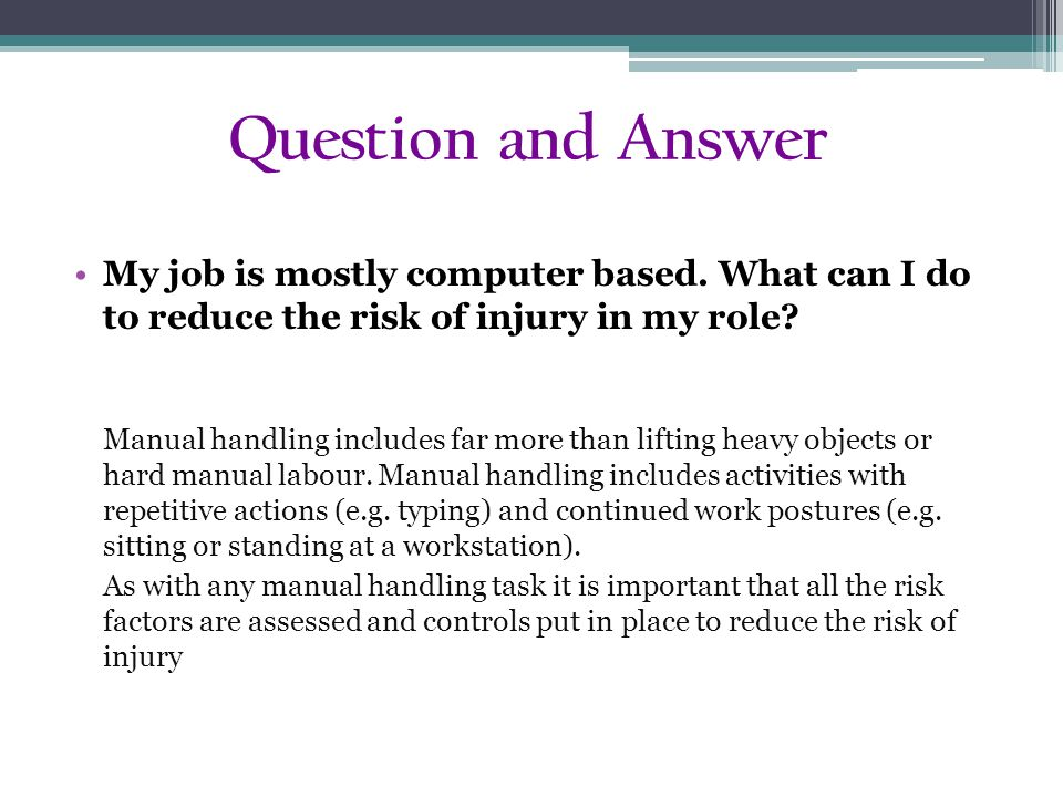 Question and Answer My job is mostly computer based. What can I do to reduce the risk of injury in my role