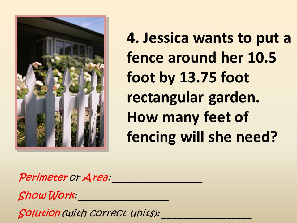 4. Jessica wants to put a fence around her 10. 5 foot by 13