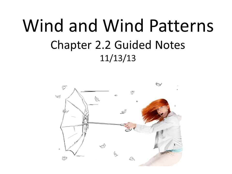 Wind and Wind Patterns Chapter 2.2 Guided Notes 11/13/13