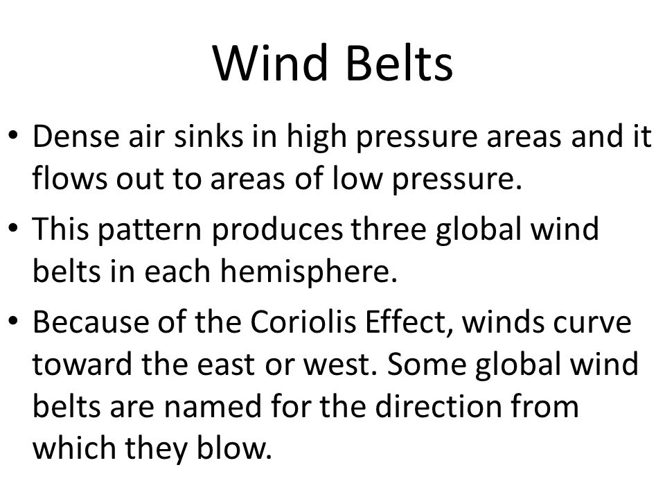 Wind Belts Dense air sinks in high pressure areas and it flows out to areas of low pressure.