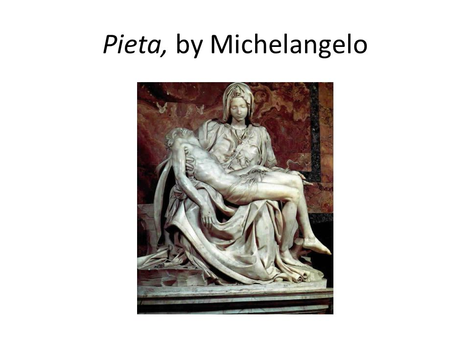 Pieta, by Michelangelo
