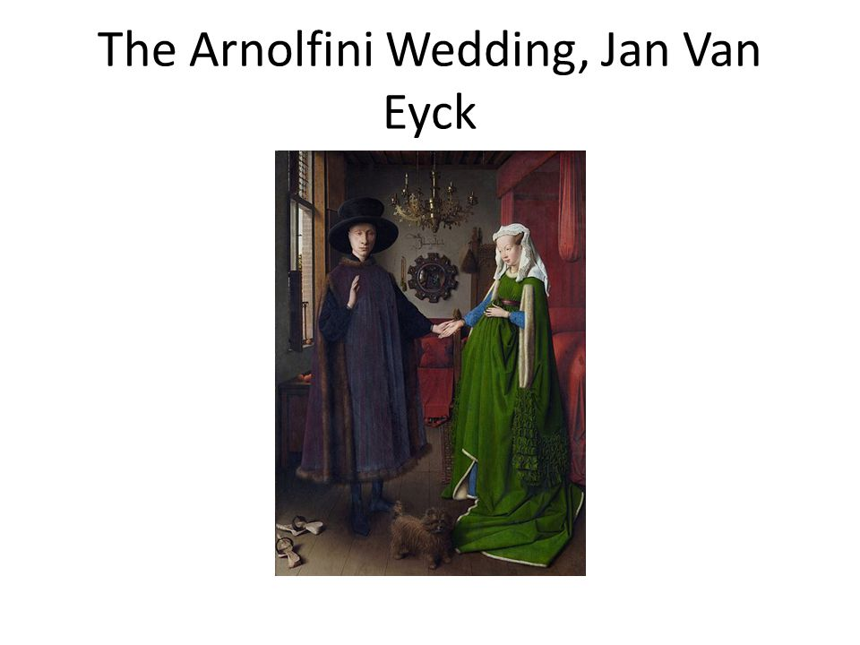 The Arnolfini Wedding, Jan Van Eyck