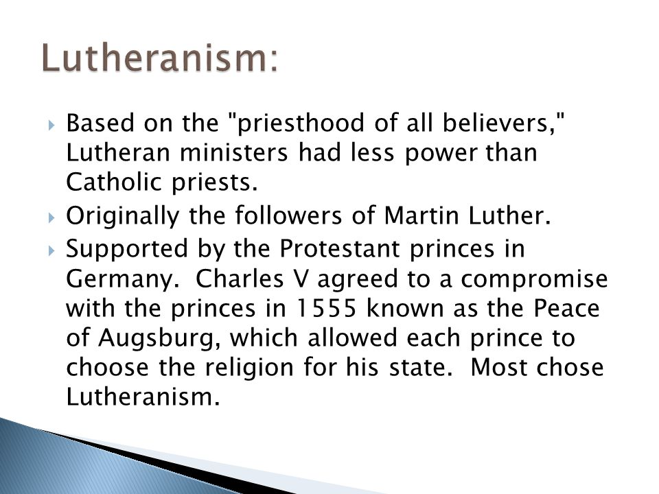 Lutheranism: Based on the priesthood of all believers, Lutheran ministers had less power than Catholic priests.