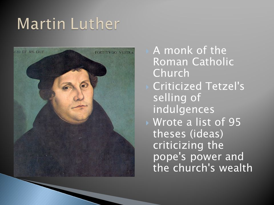 Martin Luther A monk of the Roman Catholic Church