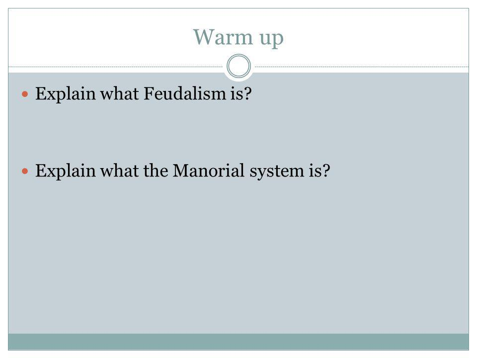 Warm up Explain what Feudalism is