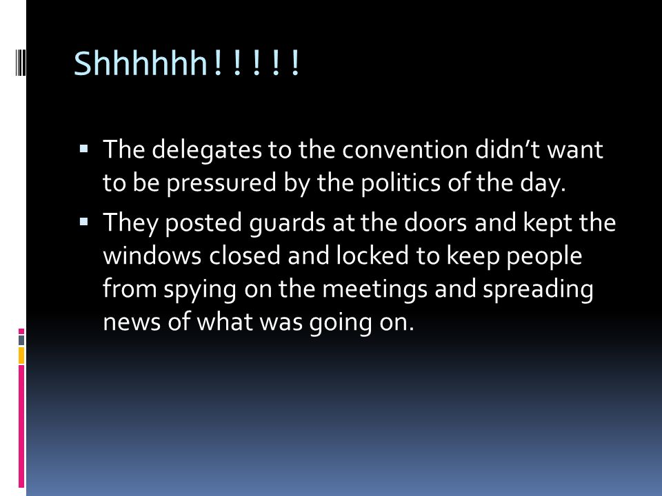 Shhhhhh!!!!! The delegates to the convention didn't want to be pressured by the politics of the day.