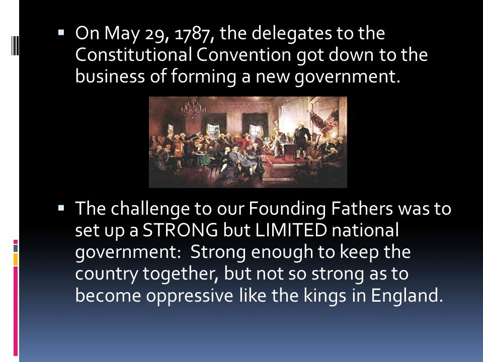 On May 29, 1787, the delegates to the Constitutional Convention got down to the business of forming a new government.
