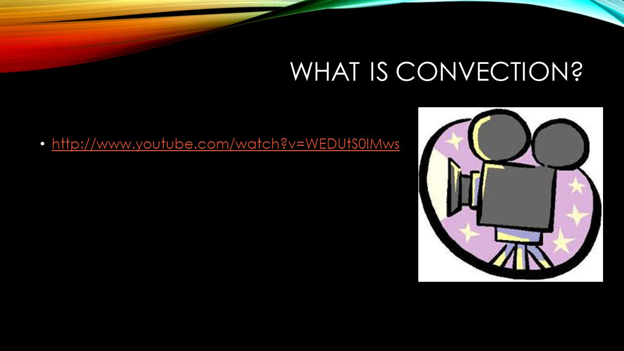 What is convection http://www.youtube.com/watch v=WEDUtS0IMws