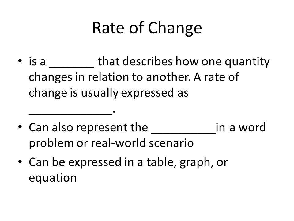 Rate of Change is a _______ that describes how one quantity changes in relation to another. A rate of change is usually expressed as _____________.
