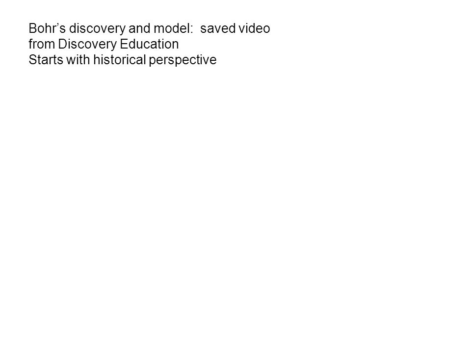 Bohr's discovery and model: saved video from Discovery Education Starts with historical perspective