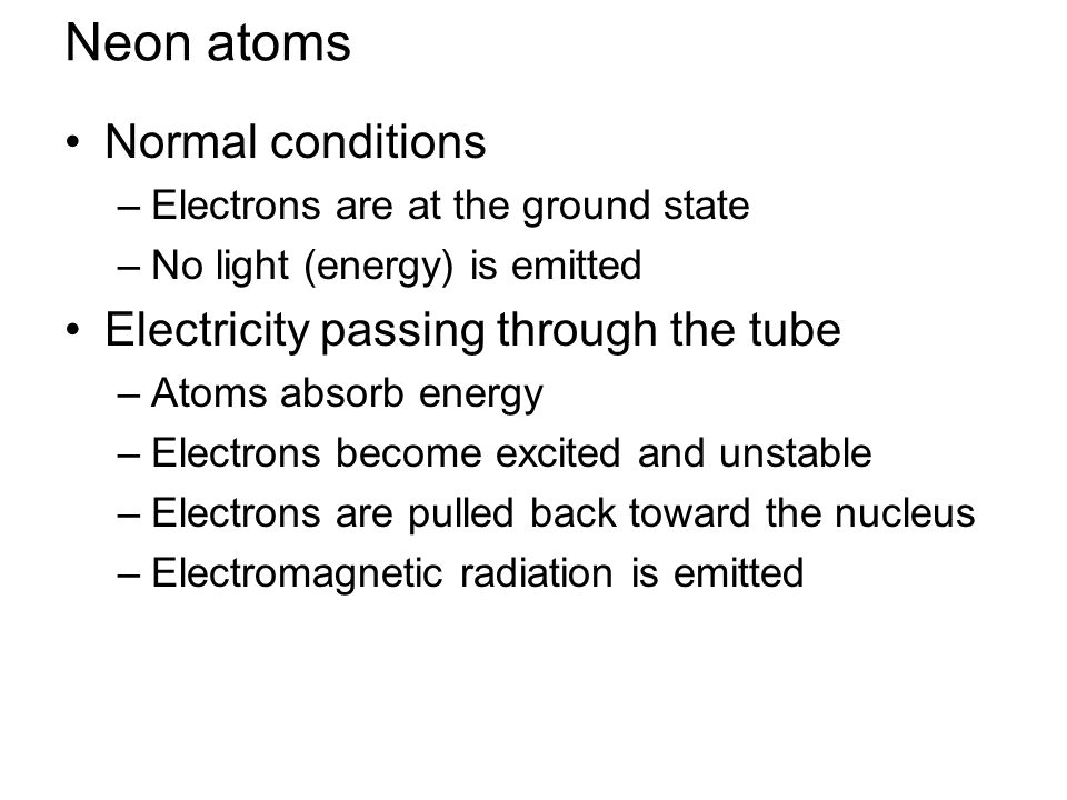 Neon atoms Normal conditions Electricity passing through the tube