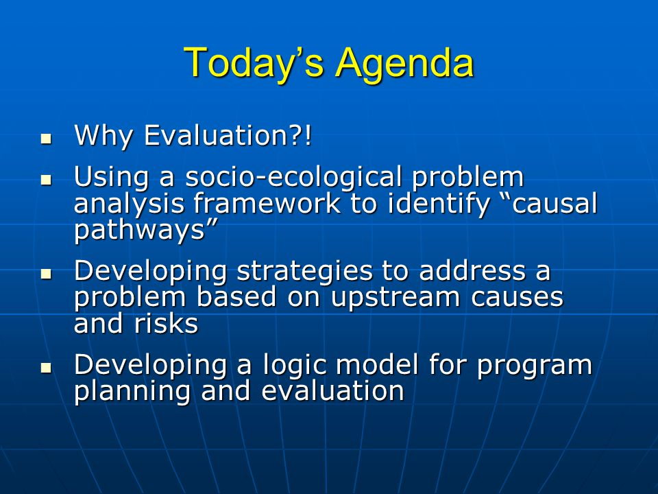 Today's Agenda Why Evaluation !
