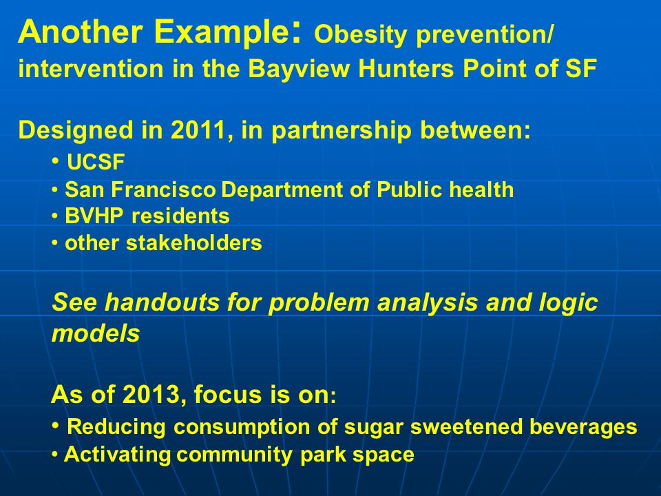 Another Example: Obesity prevention/ intervention in the Bayview Hunters Point of SF