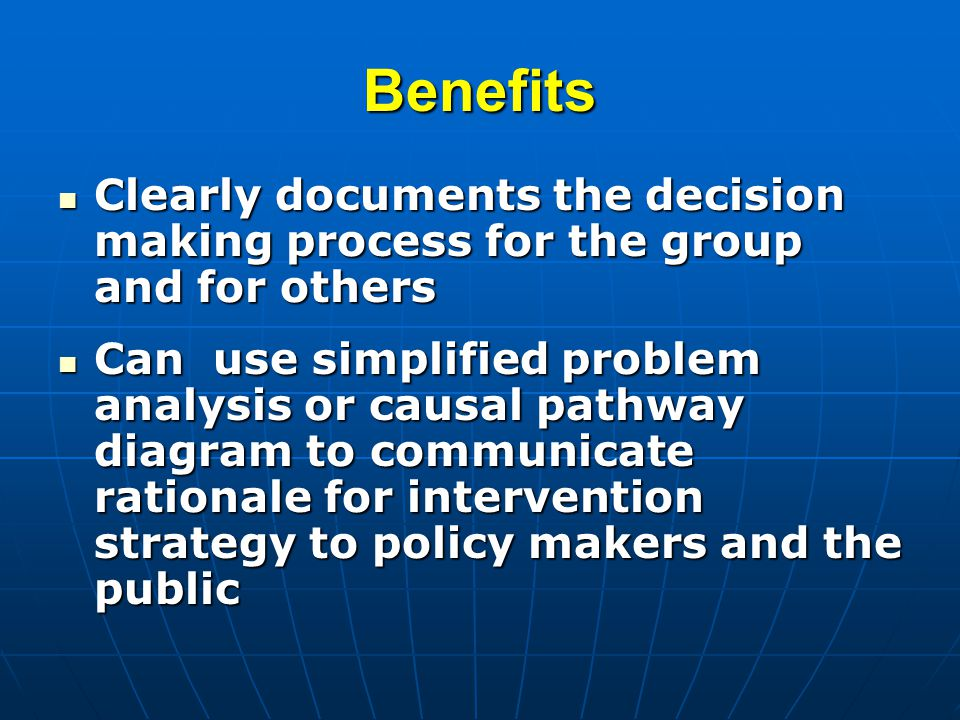 Benefits Clearly documents the decision making process for the group and for others.