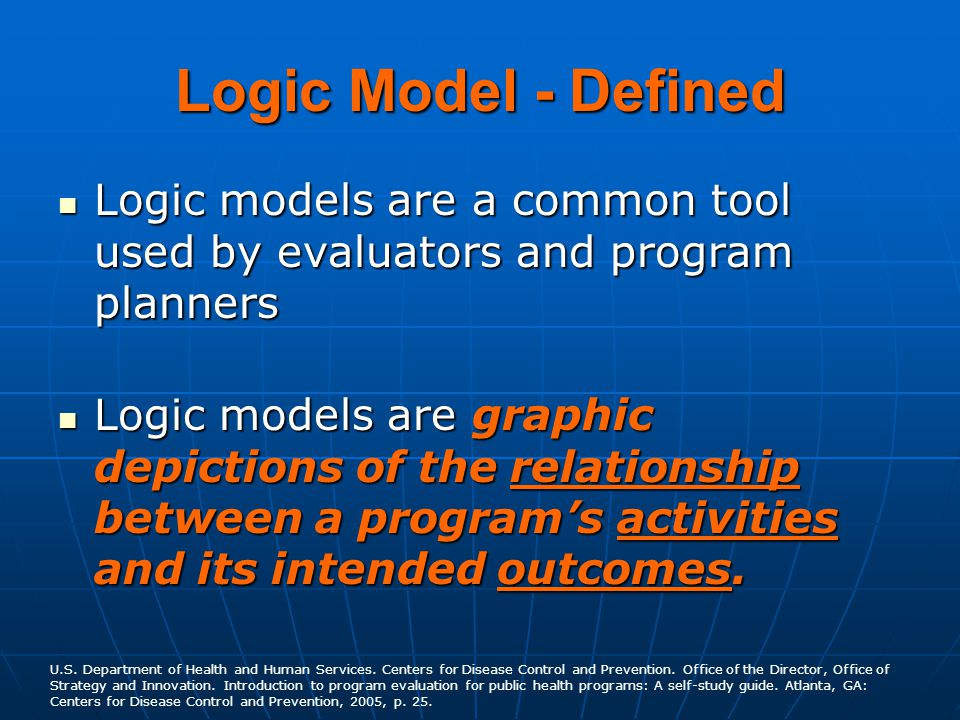 Logic Model - Defined Logic models are a common tool used by evaluators and program planners.