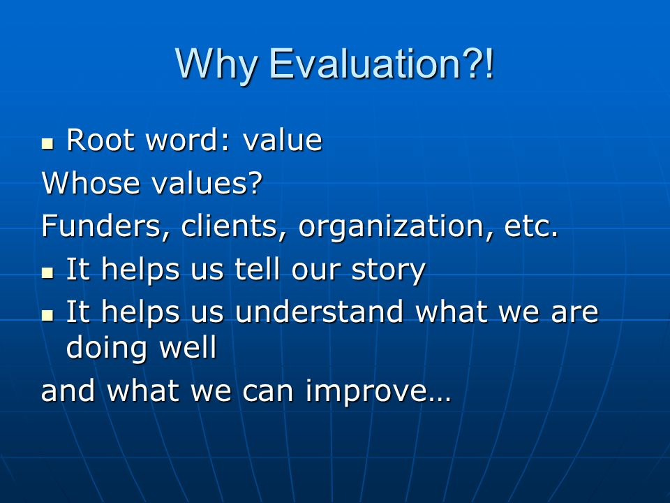 Why Evaluation ! Root word: value Whose values