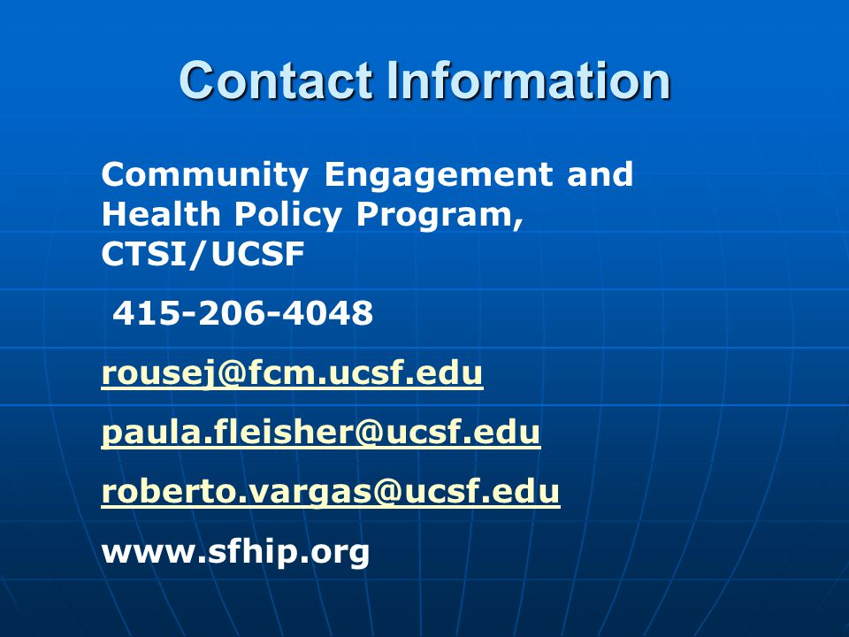 Contact Information Community Engagement and Health Policy Program, CTSI/UCSF. 415-206-4048. rousej@fcm.ucsf.edu.