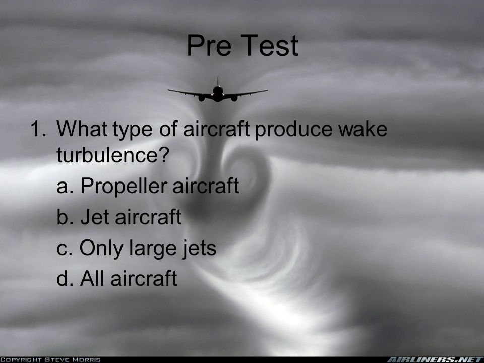 Pre Test What type of aircraft produce wake turbulence