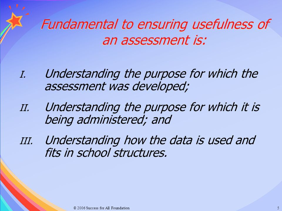 Fundamental to ensuring usefulness of an assessment is: