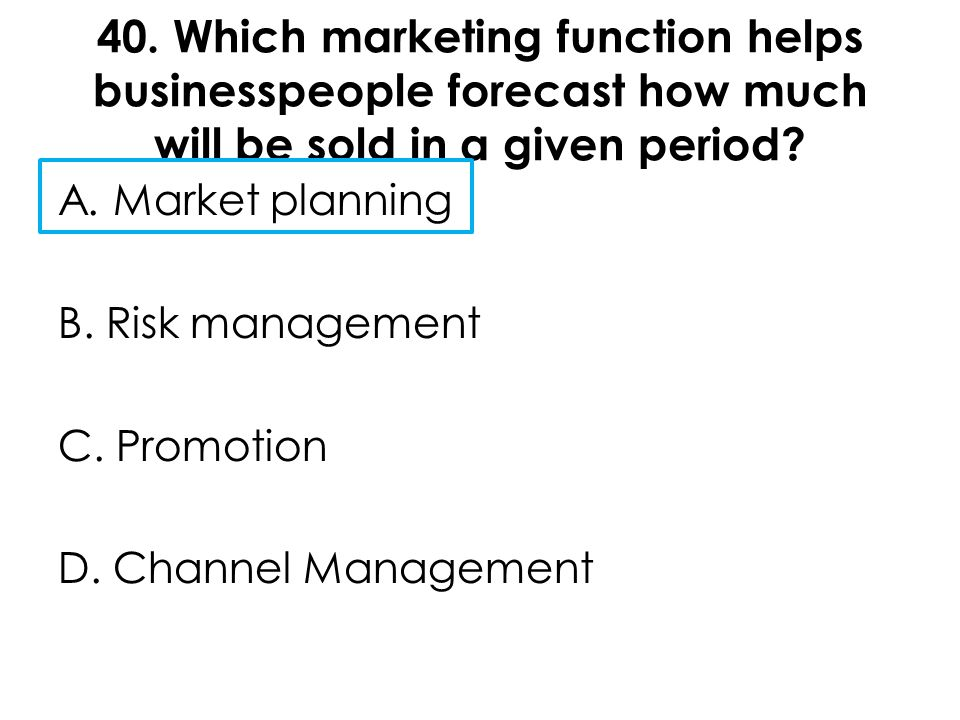 40. Which marketing function helps businesspeople forecast how much will be sold in a given period
