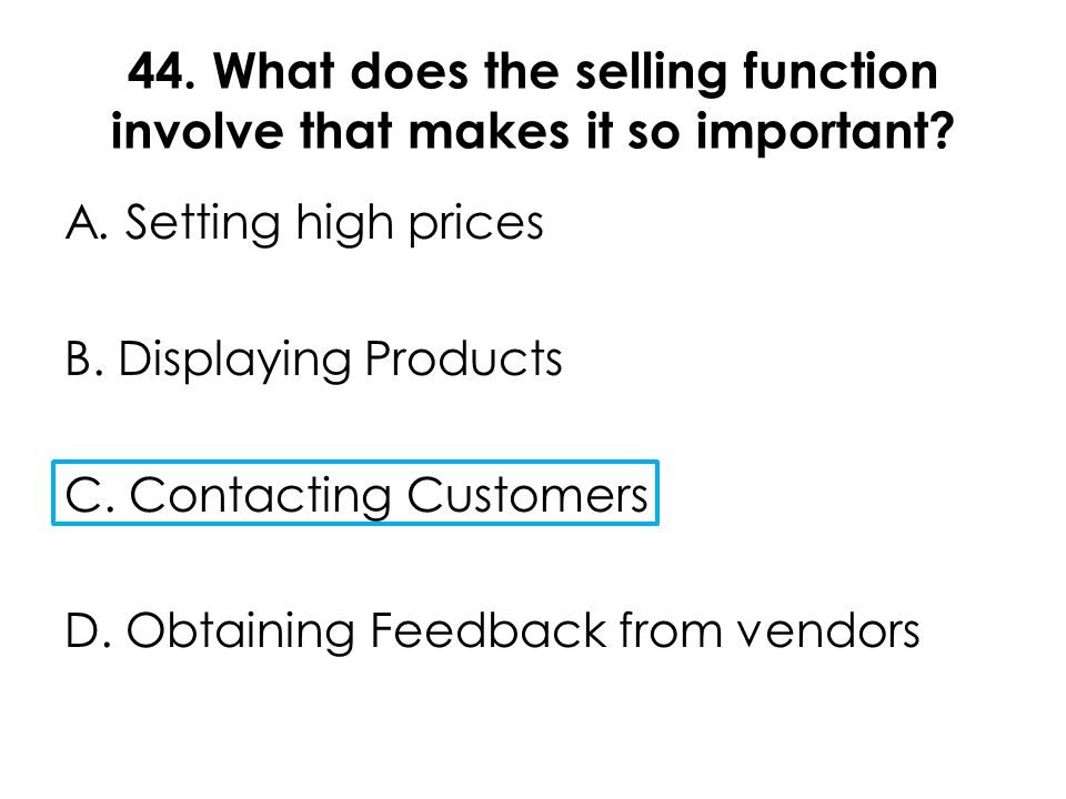 44. What does the selling function involve that makes it so important